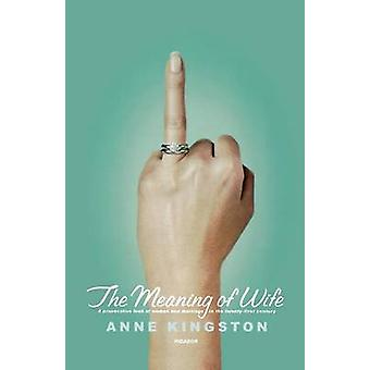 The Meaning of Wife - A Provocative Look at Women and Marriage in the