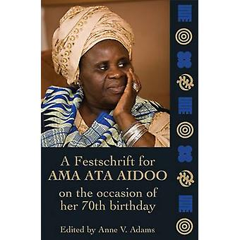 Essays in Honour of Ama Ata Aidoo at 70 - A Reader in African Cultural