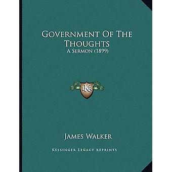 Government of the Thoughts - A Sermon (1899) by James Walker - 9781166