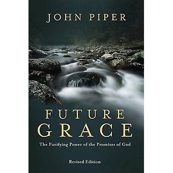 Future Grace - The Purifying Power of the Promises of God by John Pipe