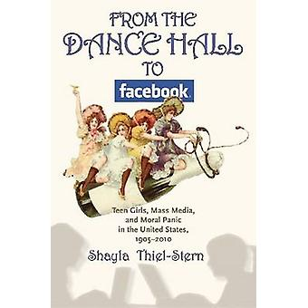 From the Dance Hall to Facebook - Teen Girls - Mass Media - and Moral