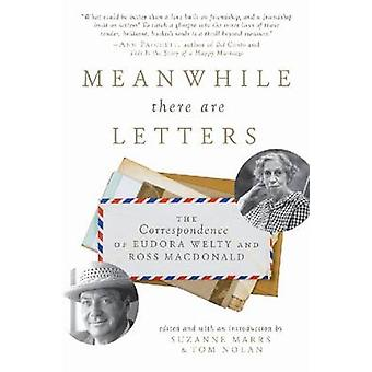 Meanwhile There Are Letters - The Correspondence of Eudora Welty and R