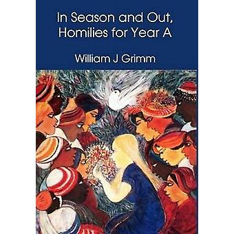 In Season and Out - Homilies for Year A - Homilies for Year A by Willi