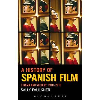 A History of Spanish Film Cinema and Society 19102010 by Faulkner & Sally