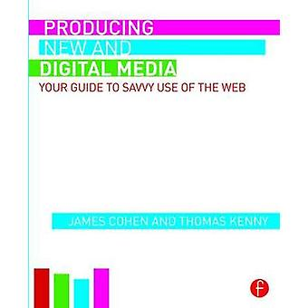 Producing New and Digital Media by James Cohen