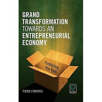 Grand Transformation to Entrepreneurial Economy Exploring the Void by Formica & Piero