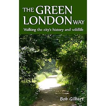 The Green London Way Walking the Citys History and Wildlife by Gilbert & Bob