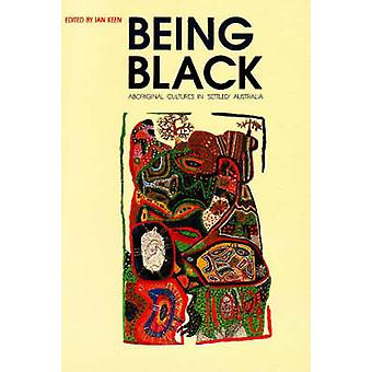 Being Black - Aboriginal Cultures in Settled Australia by Ian Keen - 9
