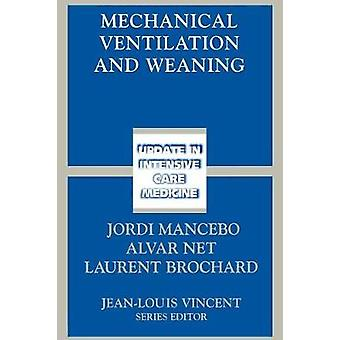 Mechanical Ventilation and Weaning by Edited by Jordi Mancebo & Edited by Alvar Net & Edited by Laurent Brochard