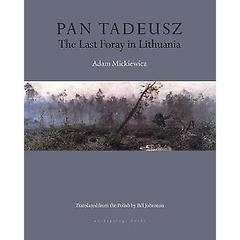 Pan Tadeusz - The Last Foray in Lithuania by Adam Mickiewicz - 9781939