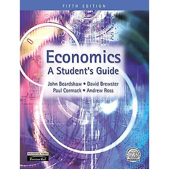 Economics  A Students Guide by John Beardshaw & Dave Brewster & Paul Cormack & A Ross