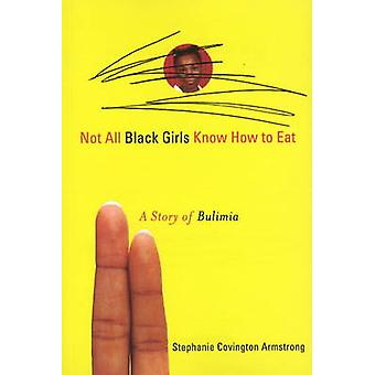 Not All Black Girls Know How to Eat - A Story of Bulimia by Stephanie