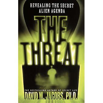 The Threat Revealing the Secret Alien Agenda by Jacobs & David M.