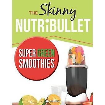 The Skinny NUTRiBULLET Super Green Smoothies Recipe Book Delicious  Nutritious Green Smoothies For Healthy Living  Detox. by CookNation
