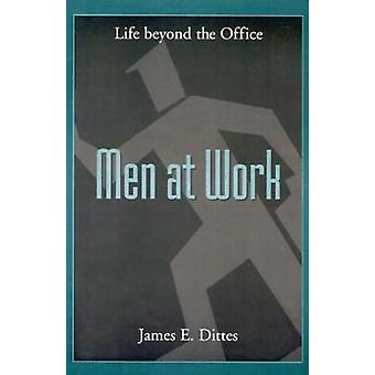 Men at Work Life Beyond the Office by Dittes & James E.