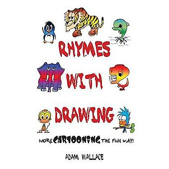 Rhymes With Drawing  More Cartooning the Fun Way by Wallace & Adam