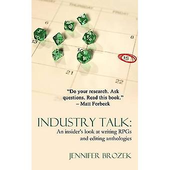 Industry Talk An Insiders Look at Writing Rpgs and Editing Anthologies by Brozek & Jennifer
