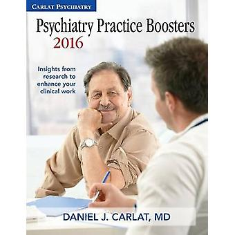 Psychiatry Practice Boosters 2016 Insights from research to enhance your clinical work by Carlat & Daniel J.