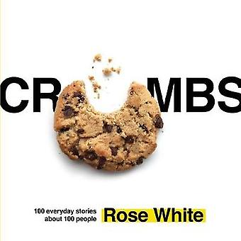 Crumbs 100 Everyday Stories about 100 People by White & Rose