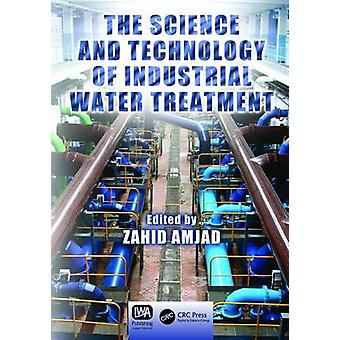 The Science and Technology of Industrial Water Treatment by Amjad & Zahid