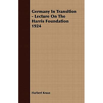 Germany In Transition  Lecture On The Harris Foundation 1924 by Kraus & Harbert
