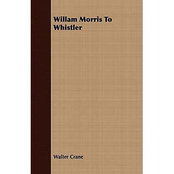 Willam Morris To Whistler by Crane & Walter
