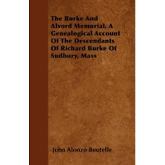 The Burke And Alvord Memorial. A Genealogical Account Of The Descendants Of Richard Burke Of Sudbury Mass by Boutelle & John Alonzo