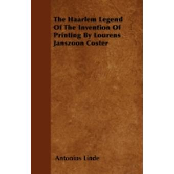 The Haarlem Legend Of The Invention Of Printing By Lourens Janszoon Coster by Linde & Antonius