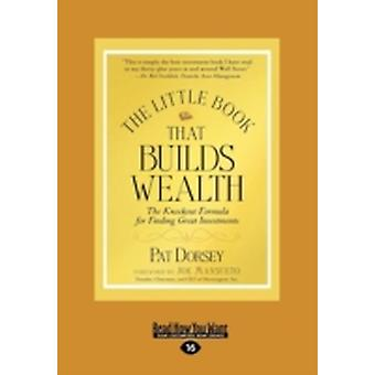 The Little Book That Builds Wealth Large Print 16pt by Dorsey & Pat