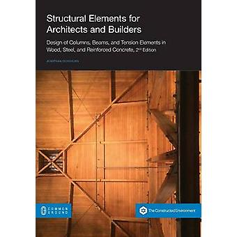 Structural Elements for Architects and Builders Design of Columns Beams and Tension Elements in Wood Steel and Reinforced Concrete 2nd Edition by Ochshorn & Jonathan