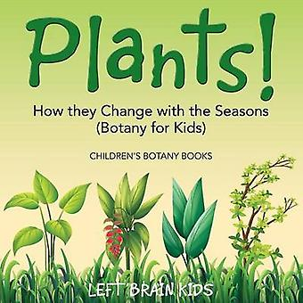 Plants How They Change with the Seasons Botany for Kids  Childrens Botany Books by Left Brain Kids