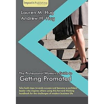 The Professional Womans Guide to Getting Promoted by Hug & Lauren M.