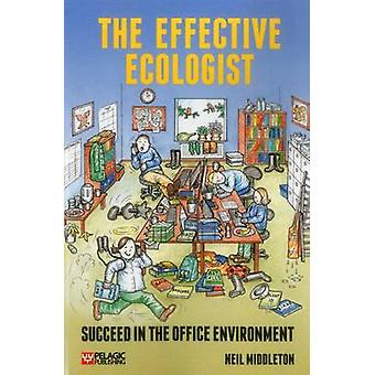 The Effective Ecologist Succeed in the Office Environment by Middleton & Neil