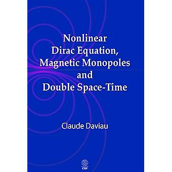 Nonlinear Dirac equation magnetic monopoles and double spacetime by Daviau & Claude