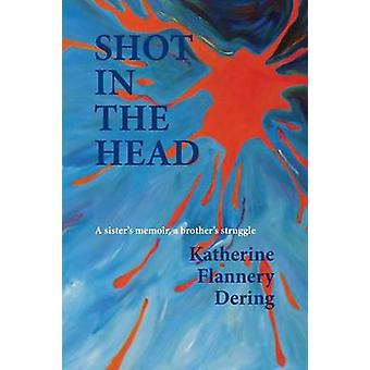 Shot in the Head a Sisters Memoir a Brothers Struggle by Flannery Dering & Katherine