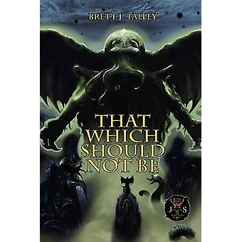 That Which Should Not Be by Talley & Brett J.