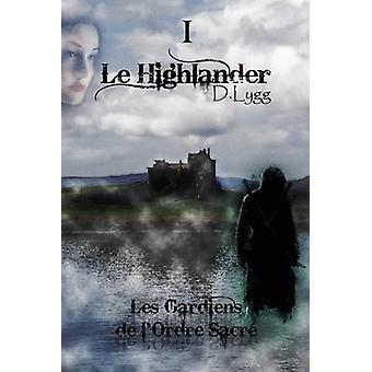 Les Gardiens de lOrdre Sacr  Tome 1  Le Highlander by LYGG & D.