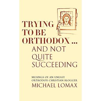 Trying To Be Orthodox ... And Not Quite Succeeding by Michael Lomax