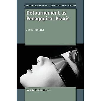 Detournement as Pedagogical Praxis (Breakthroughs in the Sociology of Education)