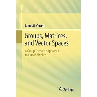 Groups - Matrices - and Vector Spaces - A Group Theoretic Approach to