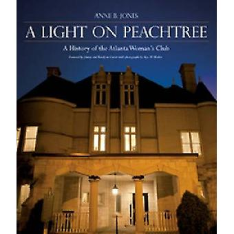A Light on Peachtree - A History of the Atlanta Woman's Club by Anne B