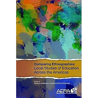 Comparing Ethnographies - Local Studies of Education Across the Americ