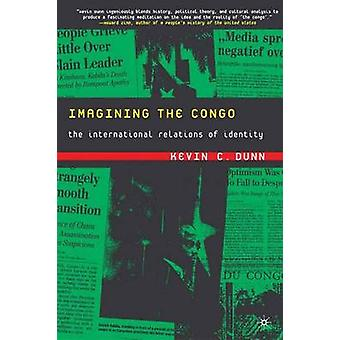 Imagining the Congo - The International Relations of Identity by Kevin