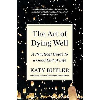 The Art of Dying Well - A Practical Guide to a Good End of Life by Kat