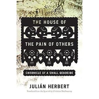 The House of the Pain of Others - Chronicle of a Small Genocide by Jul