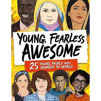Young - Fearless - Awesome - 25 Young People who Changed the World by
