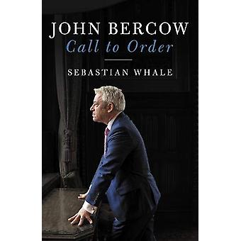 John Bercow - Call To Order by Sebastian Whale - 9781785905582 Book