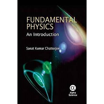 Fundamental Physics - An Introduction by Sanat Kumar Chatterjee - 9781