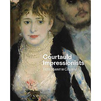 Courtauld Impressionists - From Manet to Cezanne by Anne Robbins - 978