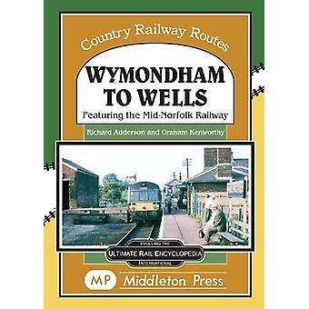 Wymondham To Wells. - Featuring The Mid-Norfolk Railway. by Richard Ad